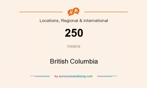 What does 250 mean? It stands for British Columbia