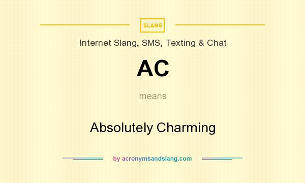 What does AC mean? It stands for Absolutely Charming