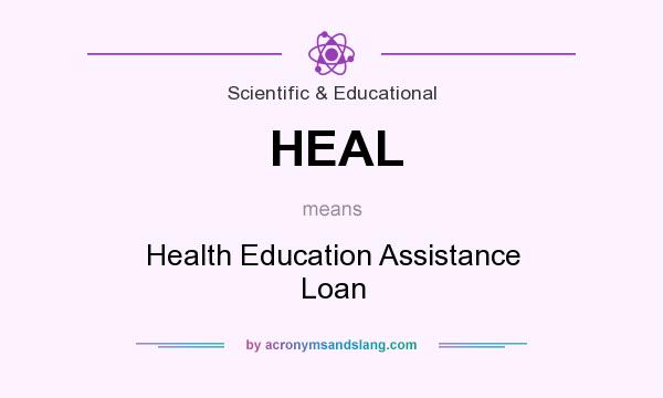 What does HEAL mean? It stands for Health Education Assistance Loan
