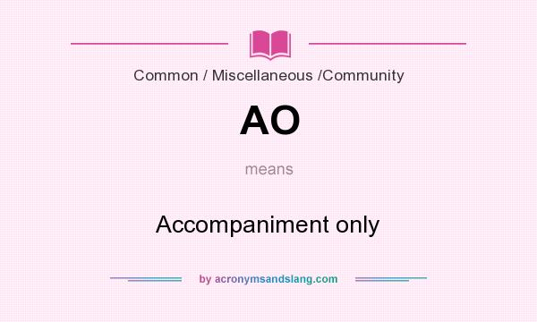 What does AO mean? It stands for Accompaniment only