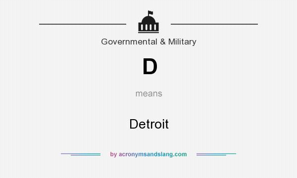 What does D mean? It stands for Detroit