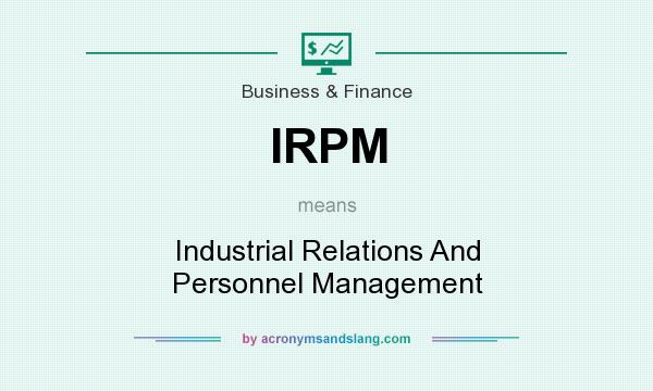 What does IRPM mean? It stands for Industrial Relations And Personnel Management
