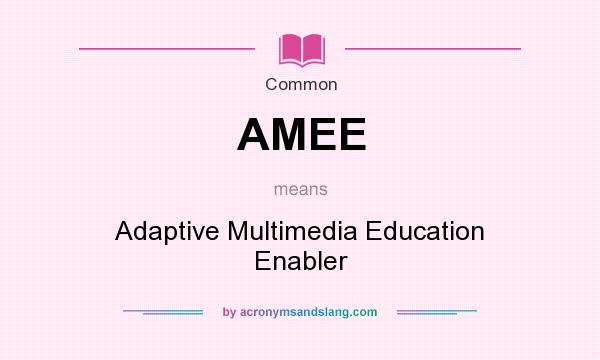 What does AMEE mean? It stands for Adaptive Multimedia Education Enabler