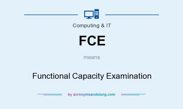 What does FCE mean? It stands for Functional Capacity Examination