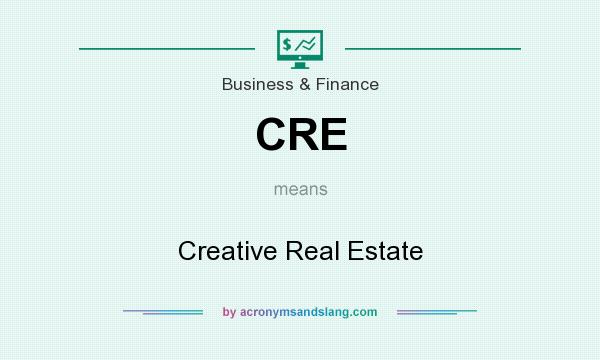 What does CRE mean? It stands for Creative Real Estate