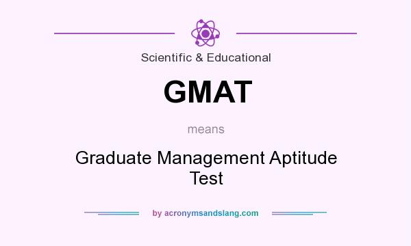 What does GMAT mean? It stands for Graduate Management Aptitude Test
