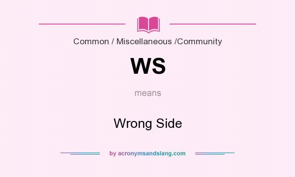 What does WS mean? It stands for Wrong Side