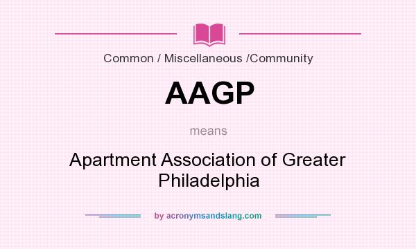 What does AAGP mean? It stands for Apartment Association of Greater Philadelphia