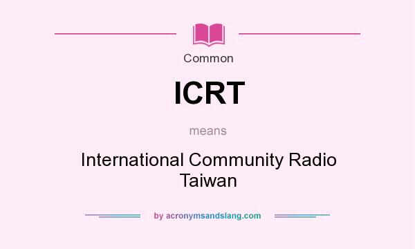 What does ICRT mean? It stands for International Community Radio Taiwan