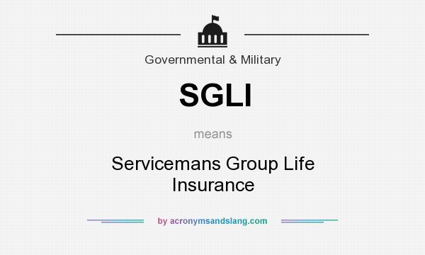 What does SGLI mean? It stands for Servicemans Group Life Insurance