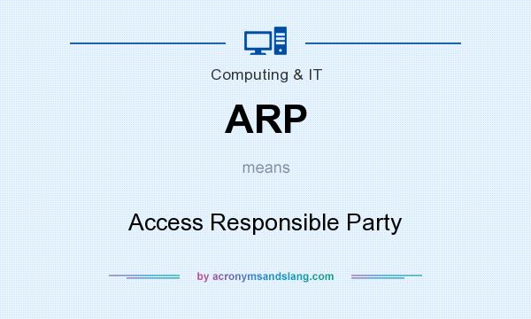 What does ARP mean? It stands for Access Responsible Party