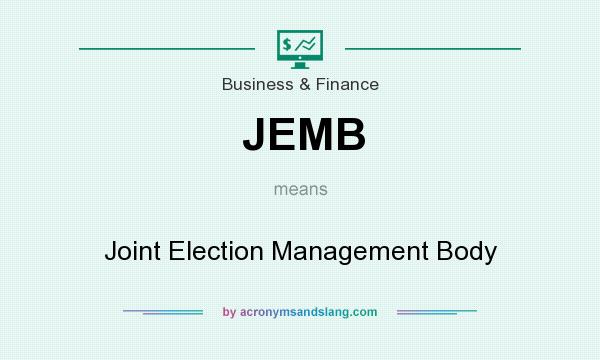 What does JEMB mean? It stands for Joint Election Management Body