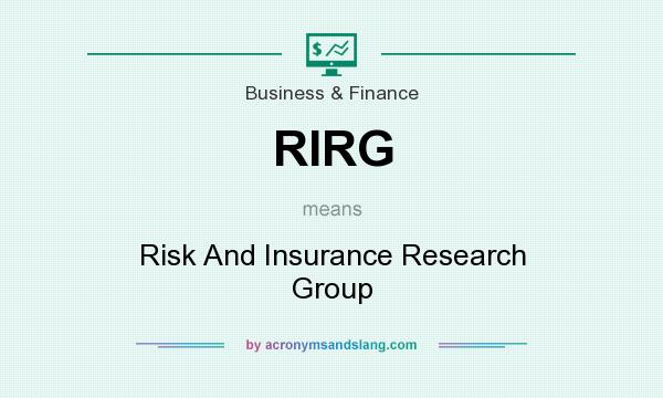 What does RIRG mean? It stands for Risk And Insurance Research Group