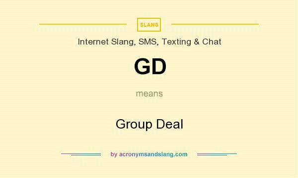 What does GD mean? It stands for Group Deal