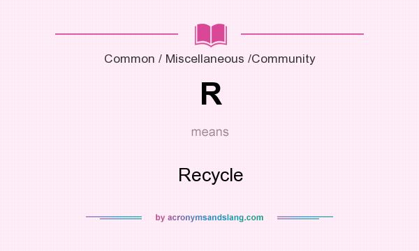 What does R mean? It stands for Recycle