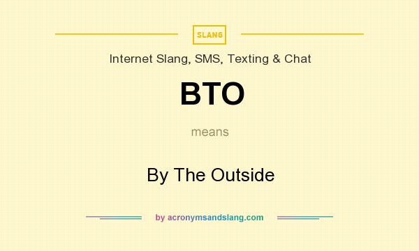 What does BTO mean? It stands for By The Outside