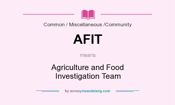 What does AFIT mean? It stands for Agriculture and Food Investigation Team