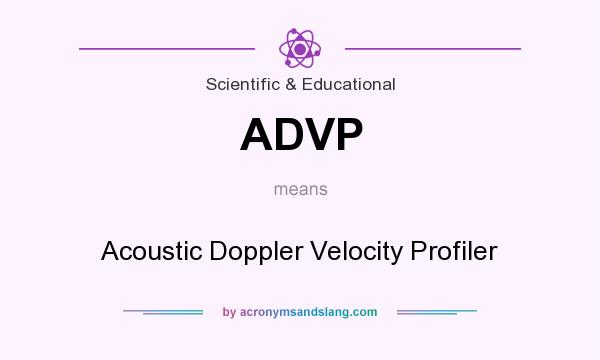 What does ADVP mean? It stands for Acoustic Doppler Velocity Profiler