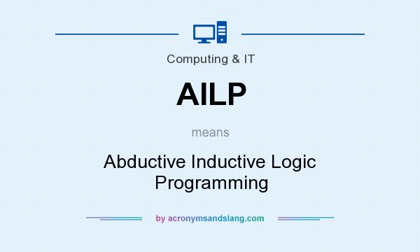 What does AILP mean? It stands for Abductive Inductive Logic Programming