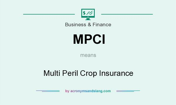 What does MPCI mean? It stands for Multi Peril Crop Insurance