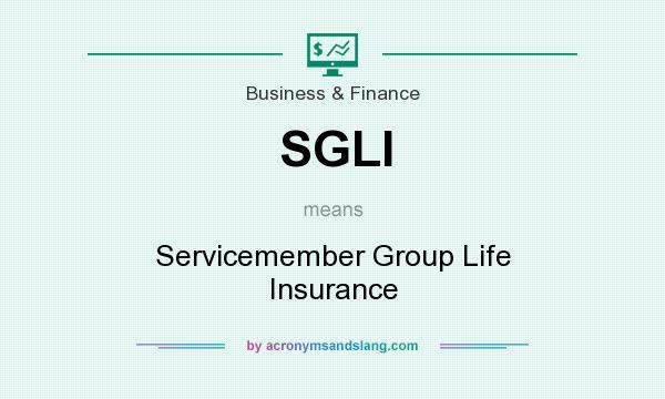 What does SGLI mean? It stands for Servicemember Group Life Insurance