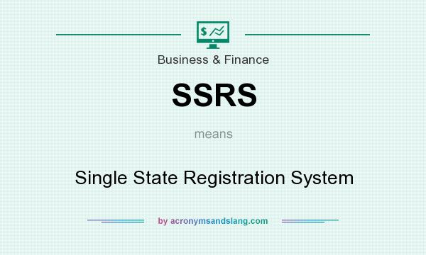What does SSRS mean? It stands for Single State Registration System