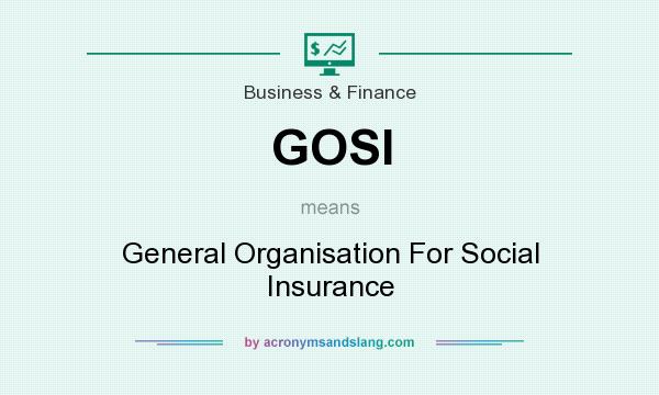 What does GOSI mean? It stands for General Organisation For Social Insurance