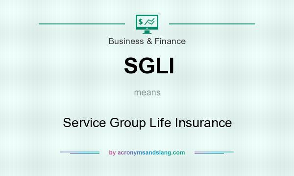 What does SGLI mean? It stands for Service Group Life Insurance