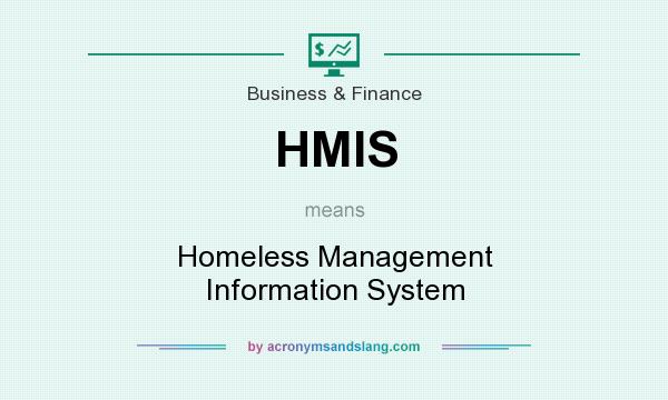What does HMIS mean? It stands for Homeless Management Information System