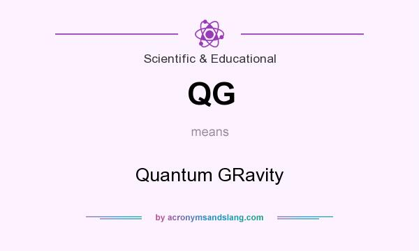 What does QG mean? It stands for Quantum GRavity