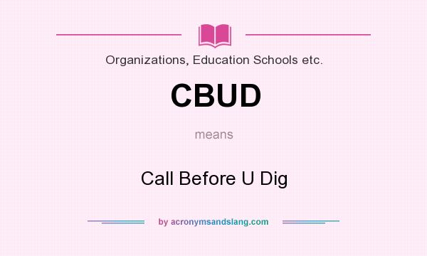 What does CBUD mean? It stands for Call Before U Dig