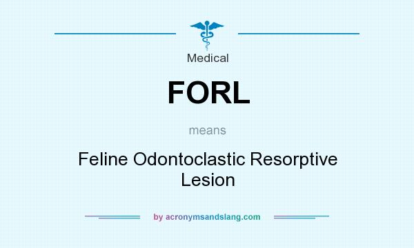 What does FORL mean? It stands for Feline Odontoclastic Resorptive Lesion