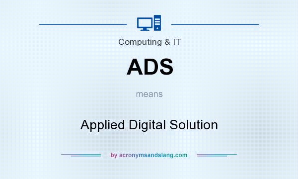 What does ADS mean? It stands for Applied Digital Solution
