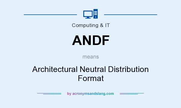 What does ANDF mean? It stands for Architectural Neutral Distribution Format