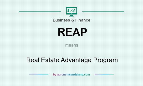 What does REAP mean? It stands for Real Estate Advantage Program