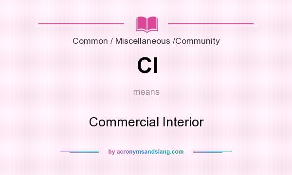 What does CI mean? It stands for Commercial Interior