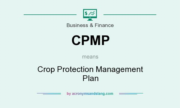What does CPMP mean? It stands for Crop Protection Management Plan
