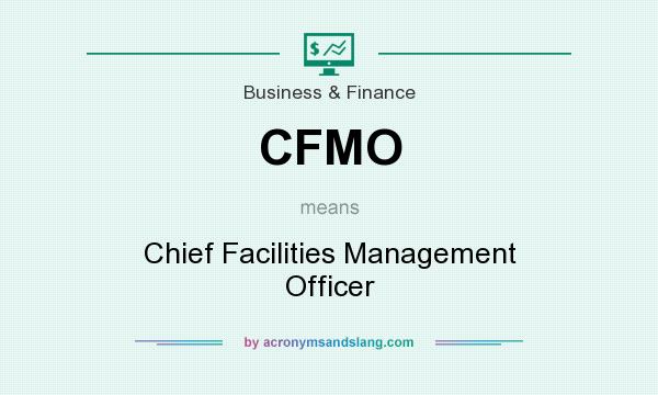 What does CFMO mean? It stands for Chief Facilities Management Officer