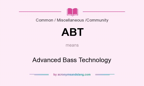 What does ABT mean? It stands for Advanced Bass Technology
