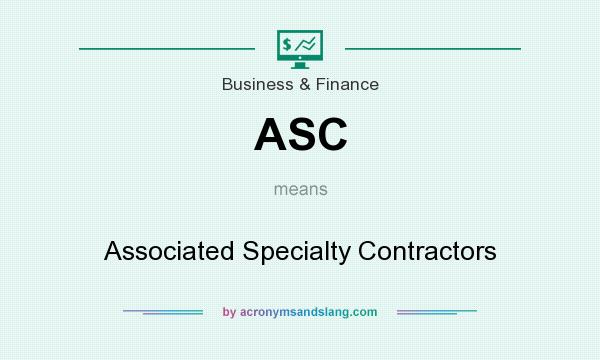 What does ASC mean? It stands for Associated Specialty Contractors