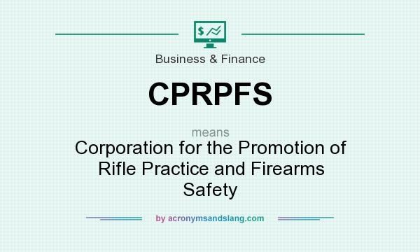 What does CPRPFS mean? It stands for Corporation for the Promotion of Rifle Practice and Firearms Safety