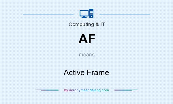 What does AF mean? It stands for Active Frame