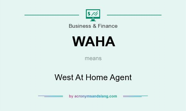 What does WAHA mean? It stands for West At Home Agent