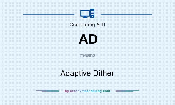 What does AD mean? It stands for Adaptive Dither