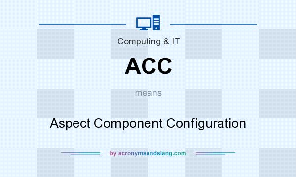 What does ACC mean? It stands for Aspect Component Configuration
