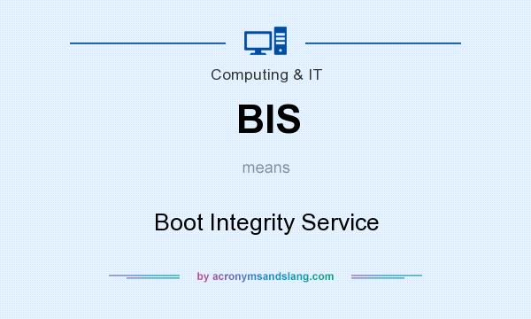 What does BIS mean? It stands for Boot Integrity Service