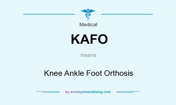 What does KAFO mean? It stands for Knee Ankle Foot Orthosis
