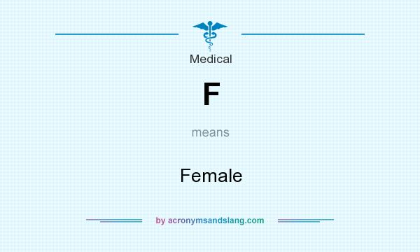 What does F mean? It stands for Female