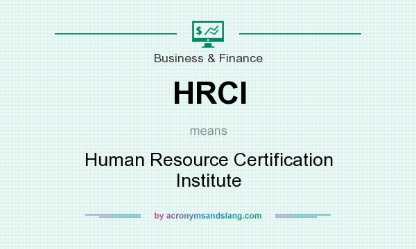 What does HRCI mean? It stands for Human Resource Certification Institute