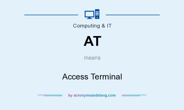 What does AT mean? It stands for Access Terminal